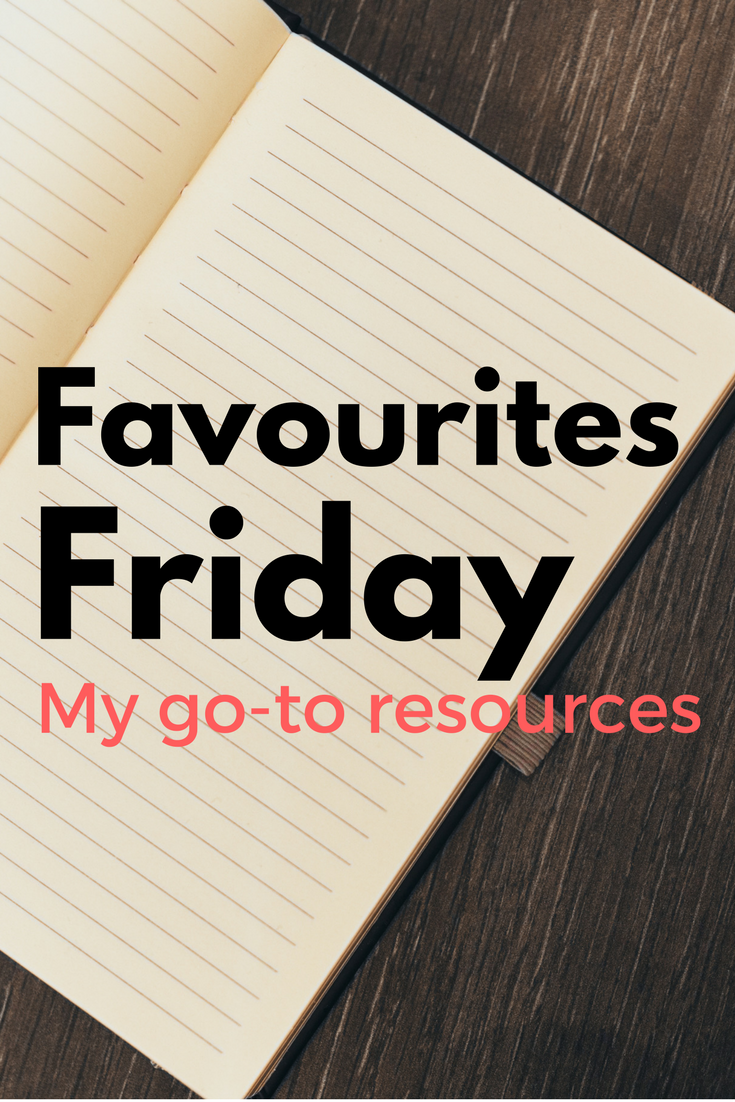 Favourites Friday: My go-to resources