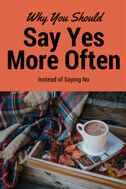 Why You Should Actually Say Yes More Often